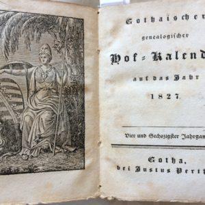 Titel: Gotaischer genealogischer Hofkalender auf das Jahr 1827. Schrijver: Author unknown. Uitgever: Justus Perthes te Gotha, 1827. Taal: German
